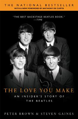 The Love You Make: An Insider's Story of the Beatles - Brown, Peter, Dr., and Gaines, Steven, and DeCurtis, Anthony, Professor (Foreword by)