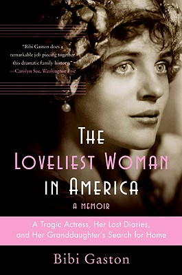 The Loveliest Woman in America: A Tragic Actress, Her Lost Diaries, and Her Granddaughter's Search for Home - Gaston, Bibi