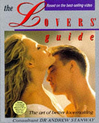 The Lovers' Guide: The Art of Better Lovemaking - Stanway, Andrew, Dr.