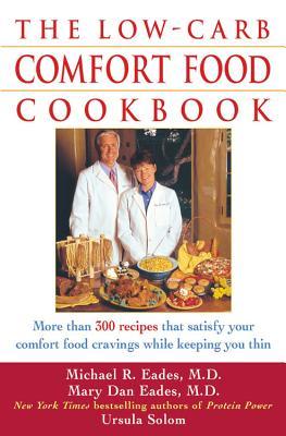 The Low Carb Comfort Food Cookbook - Eades, Michael R, M.D., and Eades, Mary Dan, M.D., and Solom, Ursula