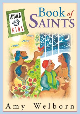 The Loyola Kids Book of Saints - Welborn, Amy, M.A., and Holmberg, Ansgar (Illustrator)
