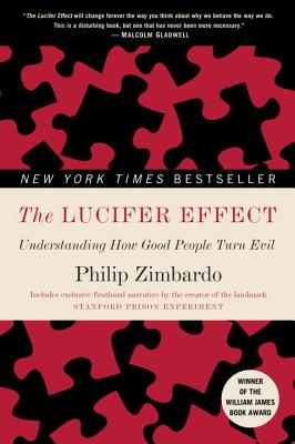 The Lucifer Effect: Understanding How Good People Turn Evil - Zimbardo, Philip G, PhD