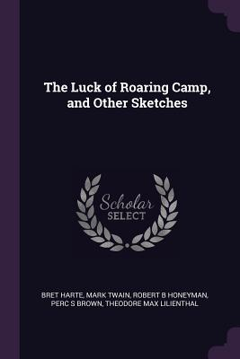 The Luck of Roaring Camp, and Other Sketches - Harte, Bret, and Twain, Mark, and Honeyman, Robert B