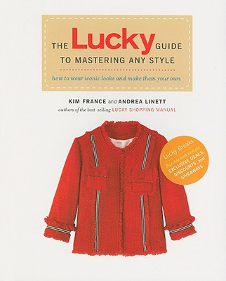The Lucky Guide to Mastering Any Style: How to Wear Iconic Looks and Make Them Your Own - France, Kim, and Linett, Andrea