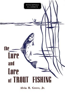 The Lure and Lore of Trout Fishing - Grove, Alvin R, Jr.