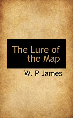 The Lure of the Map - James, W P