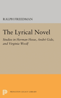 The Lyrical Novel: Studies in Herman Hesse, Andre Gide, and Virginia Woolf - Freeman, Ralph