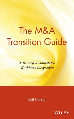 The M&A Transition Guide: A 10-Step Roadmap for Workforce Integration - Hanson, Patti