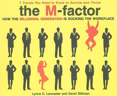The M-Factor: How the Millennial Generation Is Rocking the Workplace - Lancaster, Lynne C, and Stillman, David, and Ericksen, Susan (Narrator)