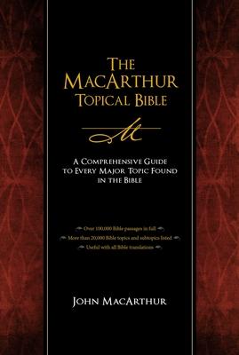 The MacArthur Topical Bible - MacArthur, John F (Editor)