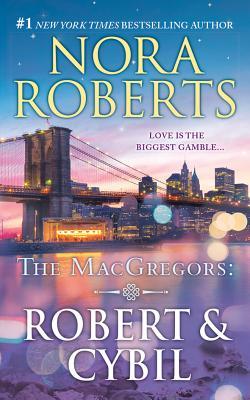 The Macgregors: Robert & Cybil: The Winning Hand & the Perfect Neighbor - Roberts, Nora