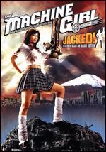 The Machine Girl: Jacked! - Noboru Iguchi
