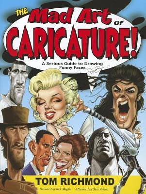 The Mad Art of Caricature!: A Serious Guide to Drawing Funny Faces - Richmond, Tom