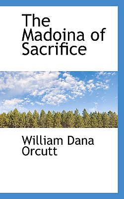 The Madoina of Sacrifice - Orcutt, William Dana