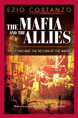 The Mafia and the Allies: Sicily 1943 and the Return of the Mafia - Costanzo, Ezio, and Lawrence, George (Translated by)