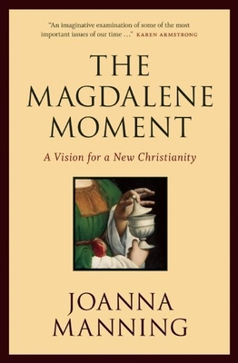 The Magdalene Moment: A Vision for a New Christianity - Manning, Joanna
