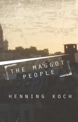 The Maggot People - Koch, Henning