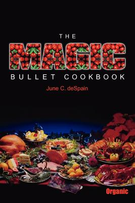 The Magic Bullet Cookbook - DeSpain, June C