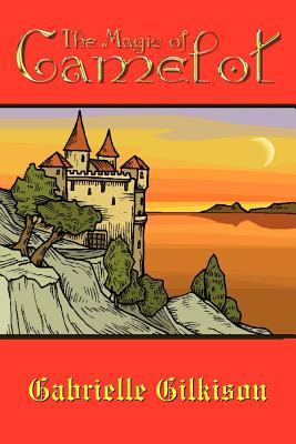 The Magic of Camelot - Gilkison, Gabrielle