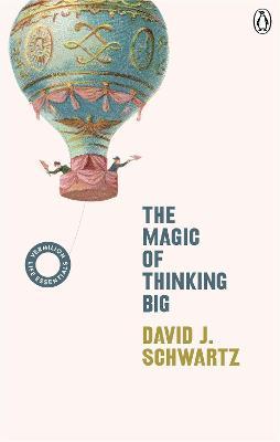 The Magic of Thinking Big: (Vermilion Life Essentials) - Schwartz, David J
