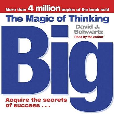 The Magic of Thinking Big - Schwartz, David  J, and Author, the (Read by)