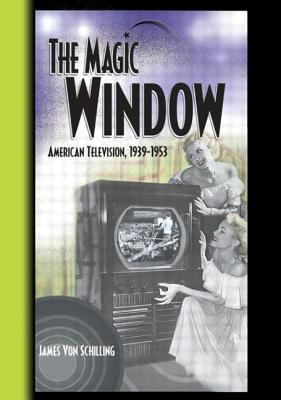 The Magic Window: American Television,1939-1953 - Von Schilling, James A, and Schilling, James A Von, and Cooper, B Lee, Ph.D.