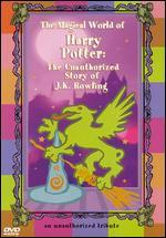 The Magical World of Harry Potter: The Unauthorized Story of J.K. Rowlings