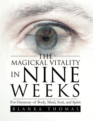 The Magickal Vitality in Nine Weeks: For Harmony of Body, Mind, Soul, and Spirit - Thomas, Blanka