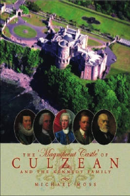 The 'Magnificent Castle' of Culzean and the Kennedy Family - Moss, Michael