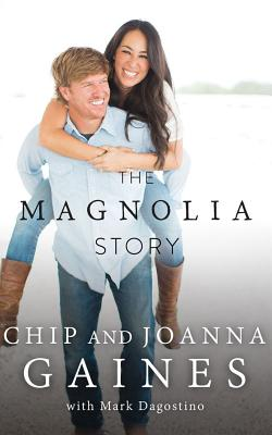 The Magnolia Story - Gaines, Chip (Read by), and Gaines, Joanna (Read by), and Dagostino, Mark
