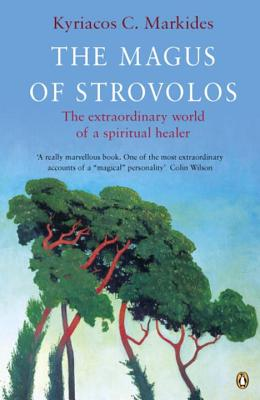 The Magus of Strovolos: The Extraordinary World of a Spiritual Healer - Markides, Kyriacos C