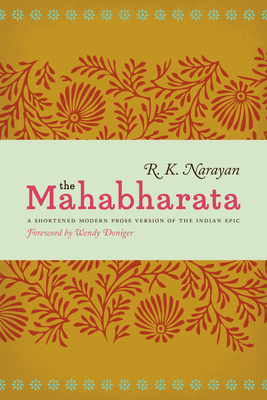 The Mahabharata: A Shortened Modern Prose Version of the Indian Epic - Narayan, R K, and Doniger, Wendy (Foreword by)
