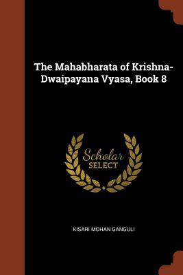The Mahabharata of Krishna-Dwaipayana Vyasa, Book 8 - Ganguli, Kisari Mohan