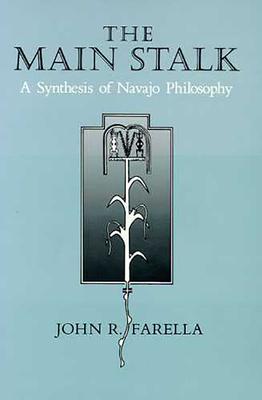 The Main Stalk: A Synthesis of Navajo Philosophy - Farella, John R