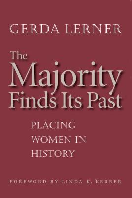 The Majority Finds Its Past: Placing Women in History - Lerner, Gerda, and Kerber, Linda K (Foreword by)