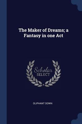 The Maker of Dreams; A Fantasy in One Act - Down, Oliphant