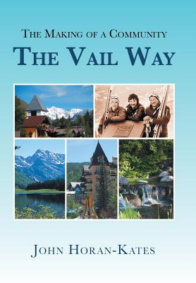 The Making of a Community - The Vail Way - Horan-Kates, John