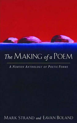 The Making of a Poem: A Norton Anthology of Poetic Forms - Strand, Mark (Editor), and Boland, Eavan (Editor)