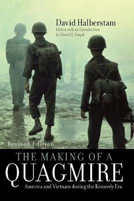 The Making of a Quagmire: America and Vietnam During the Kennedy Era - Halberstam, David, and Singal, Daniel J (Editor)