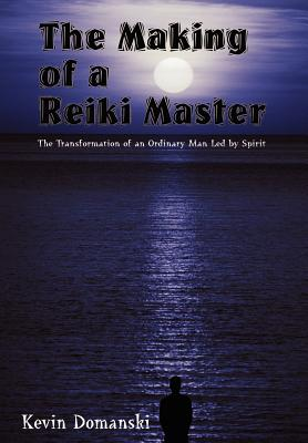 The Making of a Reiki Master: The Transformation of an Ordinary Man Led by Spirit - Domanski, Kevin