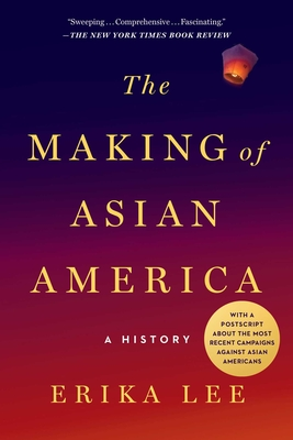 The Making of Asian America: A History - Lee, Erika
