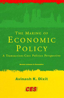 The Making of Economic Policy: A Transaction-Cost Politics Perspective - Dixit, Avinash K, and Dixit, Avinosh K