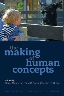 The Making of Human Concepts - Mareschal, Denis, and Quinn, Paul C, Professor, and Lea, Stephen E G