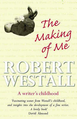 The Making of Me: A Writer's Childhood - Westall, Robert, and McKinnel, Lindy (Editor)