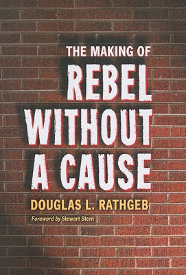 The Making of Rebel Without a Cause - Rathgeb, Douglas L
