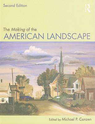 The Making of the American Landscape - Conzen, Michael P (Editor)