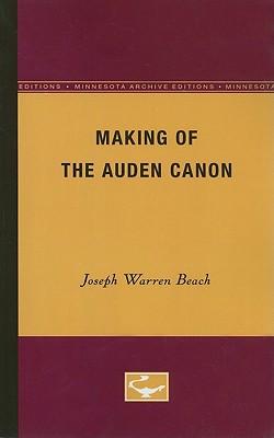 The Making of the Auden Canon - Beach, Joseph Warren
