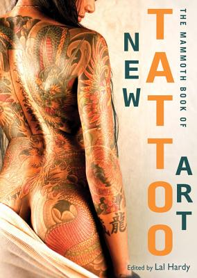 The Mammoth Book of New Tattoo Art - Hardy, Lal (Editor)