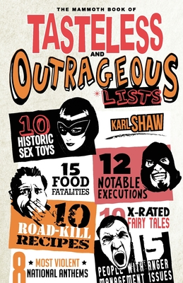 The Mammoth Book of Tasteless and Outrageous Lists - Shaw, Karl