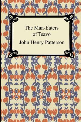 The Man-Eaters of Tsavo - Patterson, John Henry